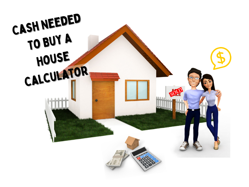 Cash Needed To Buy A House Calculator